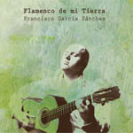 Francisco García Sánchez - Flamenco de mi tierra