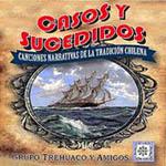 Trehuaco – Casos y sucedidos: canciones narrativa de la tradición chilena